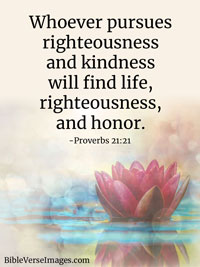 Kindness Bible Verse - Proverbs 21:21