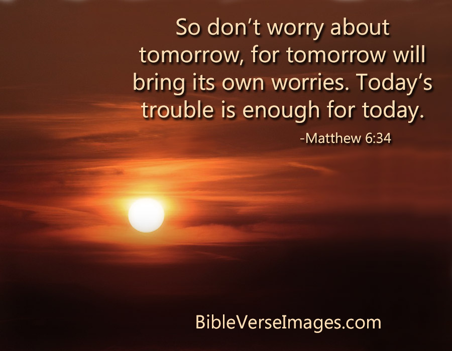 Matthew 6:34 - Bible Verse for Worry and Anxiety - Bible Verse Images